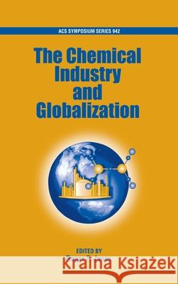Chemical Industry and Globalization Roger F. Jones American Chemical Society 9780841239777