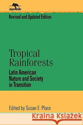 Tropical Rainforests: Latin American Nature and Society in Transition Susan E. Place 9780842029087