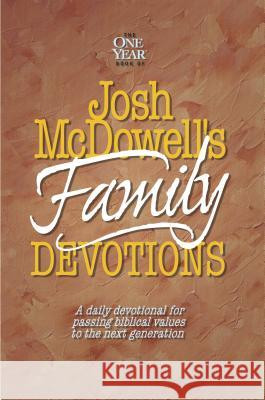 Josh Mcdowell's Book of Family Devotions : A Daily Devotional for Passing Biblical Values to the Next Generation Josh McDowell Bob Hostetler 9780842343022 Tyndale House Publishers