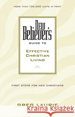 New Believer's Guide to Effective Christian Living Greg Laurie 9780842355742 Tyndale House Publishers