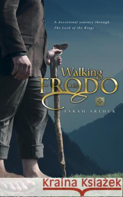 Walking with Frodo: A Devotional Journey Through the Lord of the Rings Sarah Faulman Arthur 9780842385541