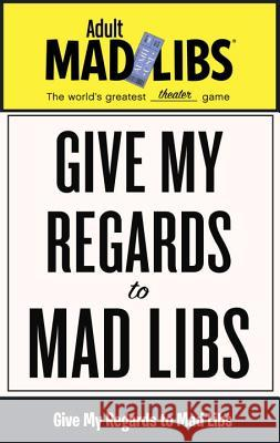 Give My Regards to Mad Libs Francesco Sedita Douglas Yacka 9780843183627