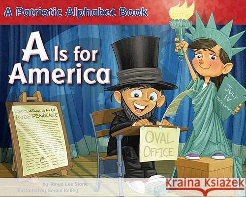 A is for America: A Patriotic Alphabet Book Tanya Lee Stone Gerald Kelley 9780843198775