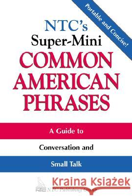 Ntc's Super-Mini Common American Phrases Richard A. Spears 9780844204581