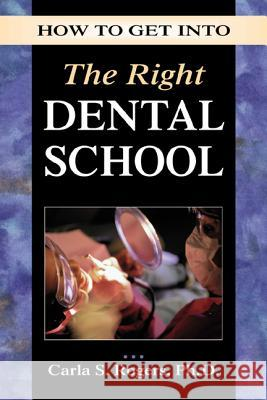 How to Get Into the Right Dental School Carla S. Rogers 9780844264547