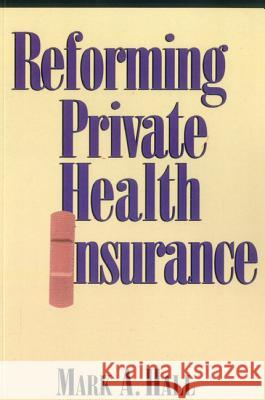 Reforming Private Health Insurance Mark A. Hall 9780844738635