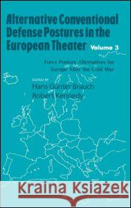 Alternative Conventional Defense Postures In The European Theater : Military Alternatives for Europe after the Cold War Hans Gunter Brauch Kennedy Robert                           Carl F. Vo 9780844817286 Taylor & Francis Group