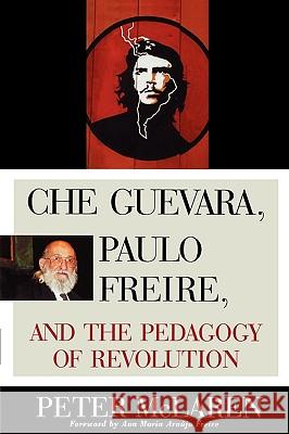 Che Guevara, Paulo Freire, and the Pedagogy of Revolution Peter McLaren 9780847695331