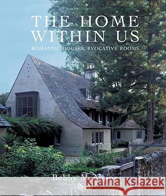 The Home Within Us: Romantic Houses, Evocative Rooms Bobby McAlpine 9780847832897