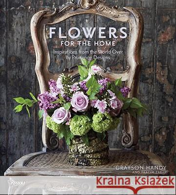 Flowers for the Home: Inspirations from the World Over by Prudence Designs Tracey Zabar Grayson Handy Ellen Silverman 9780847833344