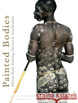 Painted Bodies : African Body Painting, Tattoos, and Scarification Carol Beckwith 9780847834051