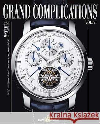 Grand Complications Volume VI: High Quality Watchmaking Tourbillon International 9780847834211