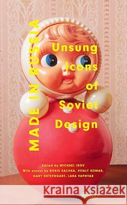 Made in Russia: Unsung Icons of Soviet Design Michael Idov 9780847836055