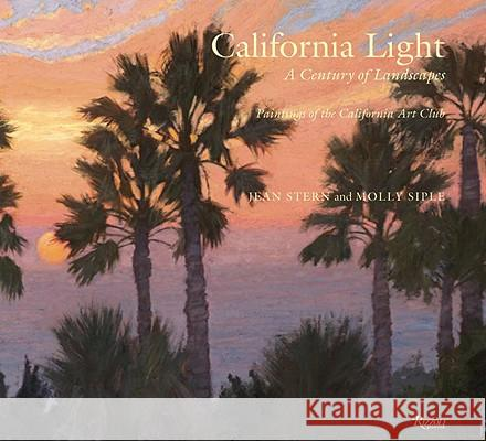 California Light: A Century of Landscapes: Paintings of the California Art Club Jean Stern Molly Siple 9780847836253