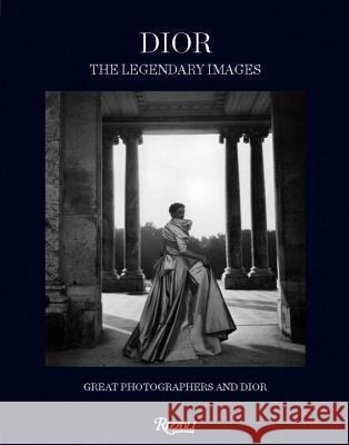 Dior: The Legendary Images: Great Photographers and Dior Florence Muller 9780847843084
