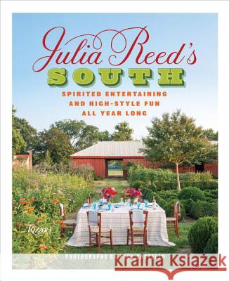 Julia Reed's South: Spirited Entertaining and High-Style Fun All Year Long Julia Reed Paul Costello 9780847848287 Rizzoli International Publications
