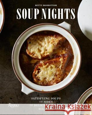 Soup Nights: Satisfying Soups and Sides for Delicious Meals All Year Betty Rosbottom 9780847848621