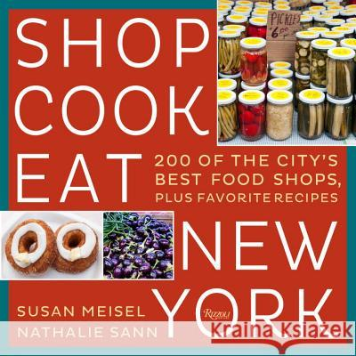 Shop Cook Eat New York: 200 of the City's Best Food Shops, Plus Favorite Recipes Susan Meisel Nathalie Regnault 9780847848645