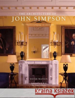 The Architecture of John Simpson : The Timeless Language of Classicism David Watkin 9780847848690