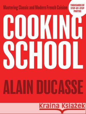 Cooking School: Mastering Classic and Modern French Cuisine Alain Ducasse 9780847849949