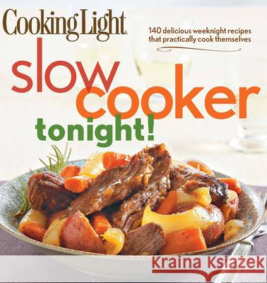 Cooking Light Slow-Cooker Tonight!: 140 Delicious Weeknight Recipes That Practically Cook Themselves  9780848736576