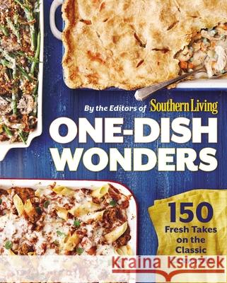 One-Dish Wonders: 150 Fresh Takes on the Classic Casserole The Editors of Southern Living Magazine 9780848745448