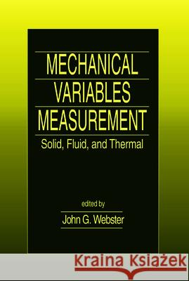 Mechanical Variables Measurement - Solid, Fluid, and Thermal John G. Webster 9780849300479