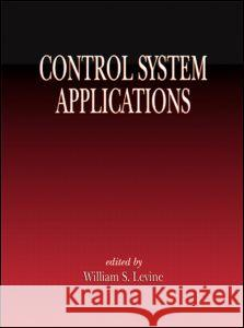 Control System Applications W. S. Levine William S. Levine 9780849300547
