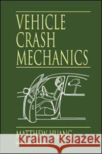Vehicle Crash Mechanics Matthew Huang Huang Huang 9780849301049