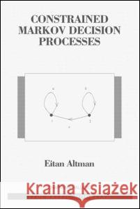 Constrained Markov Decision Processes D. G. Altman Eitan Altman Altman Altman 9780849303821