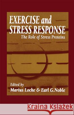 Exercise and Stress Response : The Role of Stress Proteins Marius Locke Earl G. Noble Locke Locke 9780849304583