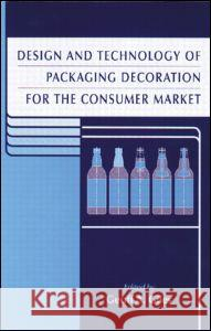 Design and Technology of Packaging Decoration for the Consumer Market Geoff A. Giles 9780849305061