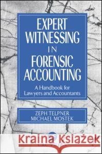 Expert Witnessing in Forensic Accounting : A Handbook for Lawyers and Accountants Zeph Telpner Michael Mostek 9780849308987