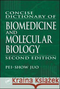 Concise Dictionary of Biomedicine and Molecular Biology, Second Edition Pei-Show Juo 9780849309403