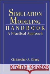 Simulation Modeling Handbook : A Practical Approach Christopher A. Chung 9780849312410