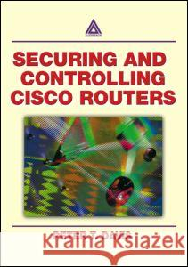 Securing and Controlling Cisco Routers Ology, and Profits Peter T. Davis 9780849312908