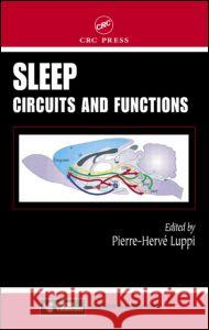 Sleep : Circuits and Functions W. H. C. Bassetti Pierre-Herve Luppi Luppi Luppi 9780849315190 CRC