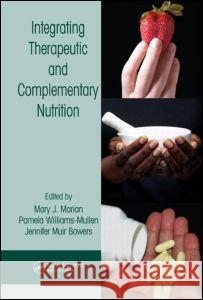 Integrating Therapeutic and Complementary Nutrition Mary J. Marian Bowers Jennifer Muir                     Pamela Williams-Mullen 9780849316128