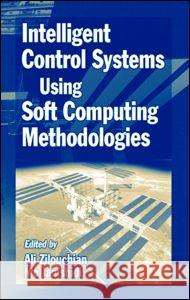 Intelligent Control Systems Using Soft Computing Methodologies Ali Zilouchian Mohammad Jamshidi Mo Jamshidi 9780849318757