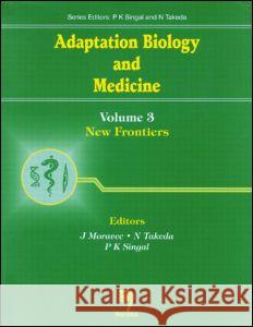 Adaptation Biology and Medicine: New Frontiers, Volume III J. Moravec N. Takeda P. K. Singal 9780849324277