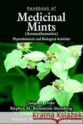 Handbook of Medicinal Mints ( Aromathematics): Phytochemicals and Biological Activities, Herbal Reference Library James A. Duke Stephen M. Beckstrom-Sternberg 9780849327247 CRC Press