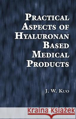 Practical Aspects of Hyaluronan Based Medical Products Jing-Wen Kuo J. W. Kuo Kuo Kuo 9780849333248