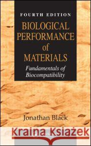 Biological Performance of Materials : Fundamentals of Biocompatibility, Fourth Edition Jonathan Black 9780849339592