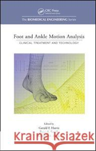 Foot and Ankle Motion Analysis: Clinical Treatment and Technology Gerald F. Harris Smith Peter a                            Marks Richard M 9780849339714