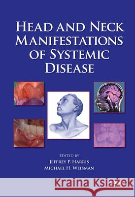 Head and Neck Manifestations of Systemic Disease Jeffrey P. Harris Michael H. Weisman 9780849340505