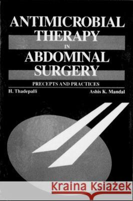 Antimicrobial Therapy in Abdominal Surgery: Precepts and Practices Haragopal Thadepalli Ashis K. Mandal 9780849342691