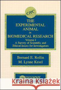 The Experimental Animal in Biomedical Research: A Survey of Scientific and Ethical Issues for Investigators, Volume I Rollin                                   Rollin E. Rollin Bernard E. Rollin 9780849349812