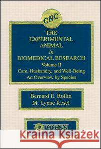 The Experimental Animal in Biomedical Research: Care, Husbandry, and Well-Being-An Overview by Species, Volume II Bernard Rollin 9780849349829