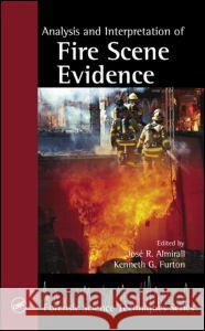 Analysis and Interpretation of Fire Scene Evidence Jose R. Almirall Kenneth G. Furton Almirall R. Almirall 9780849378850