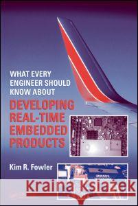 What Every Engineer Should Know About Developing Real-Time Embedded Products Kim R. Fowler Kim Fowler 9780849379598 CRC